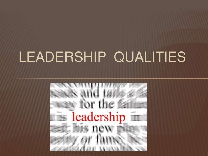 LEADERSHIP  QUALITIES<br />