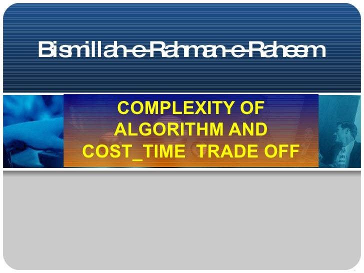 Bis illa -Ra a -Ra e    m h-e hm n-e he m        COMPLEXITY OF      ALGORITHM AND    COST_TIME TRADE OFF