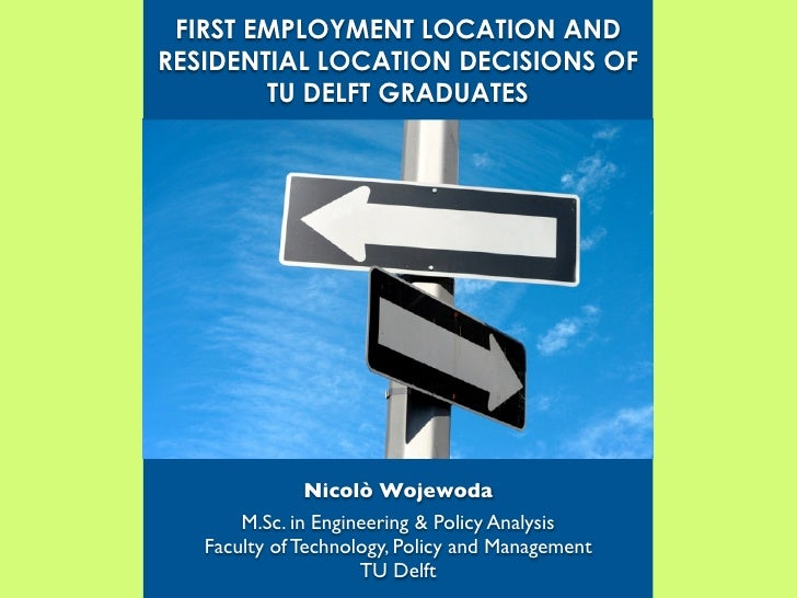 FIRST EMPLOYMENT LOCATION AND RESIDENTIAL LOCATION DECISIONS OF         TU DELFT GRADUATES                   Nicolò Wojewo...