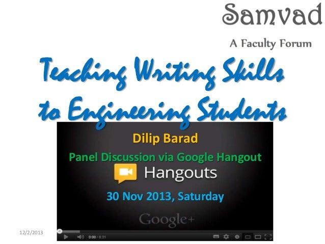 Teaching Writing Skills to Engineering Students Dilip Barad Panel Discussion via Google Hangout  30 Nov 2013, Saturday 12/...