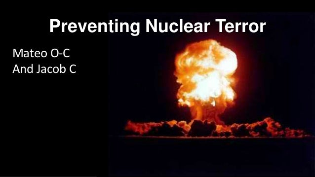 Preventing Nuclear Terror Mateo O-C And Jacob C