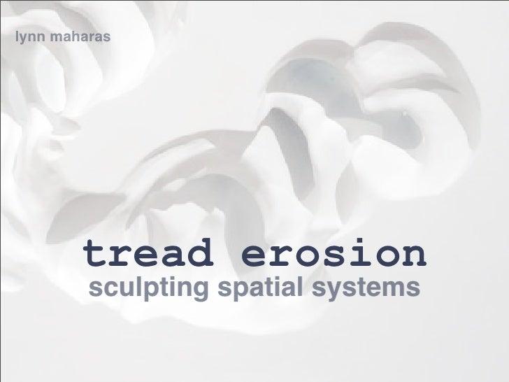 lynn maharas             tread erosion          sculpting spatial systems