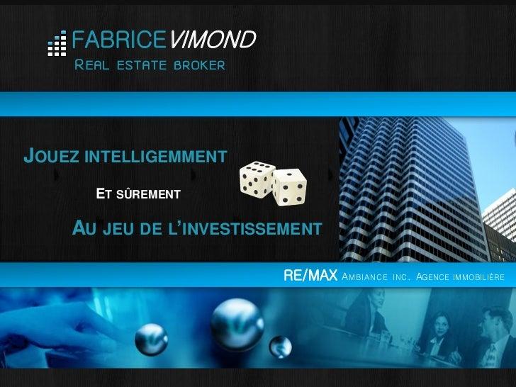 FABRICEVIMOND     REAL   ESTATE BROKERJOUEZ INTELLIGEMMENT       ET SÛREMENT    AU   JEU DE L'INVESTISSEMENT              ...