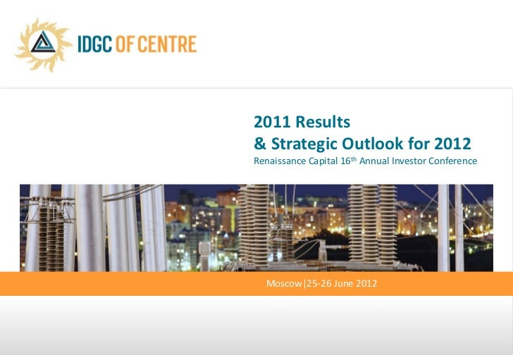 2011 Results& Strategic Outlook for 2012Renaissance Capital 16th Annual Investor Conference  Moscow 25-26 June 2012