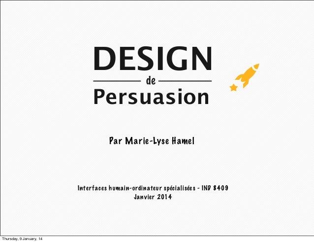 DESIGN de  Persuasion Pa r M a r ie-Lyse Hame l  In te r f ace s h um ai n-ordi n ate u r spéc i a lisée s - IND 8409 Jan ...