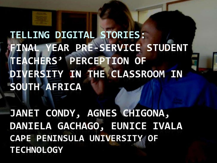 Telling Digital Stories: Final year Pre-service student teachers' perception of diversity in the classroom in South Africa...
