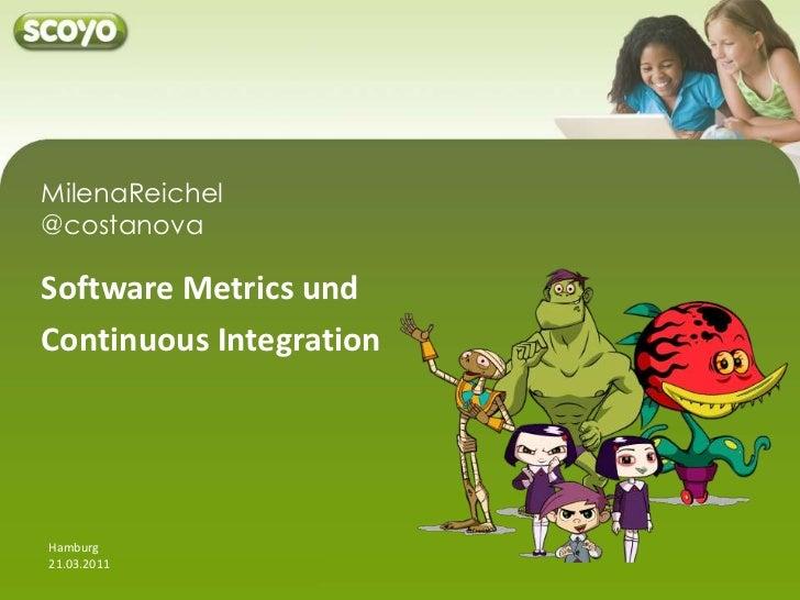 MilenaReichel@costanova<br />Software Metrics und <br />Continuous Integration<br />Hamburg<br />21.03.2011<br />
