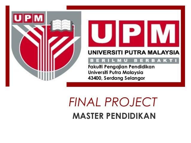MASTER PENDIDIKANFakulti Pengajian PendidikanUniversiti Putra Malaysia43400, Serdang SelangorFINAL PROJECT