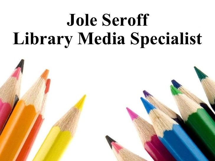 Jole Seroff Library Media Specialist