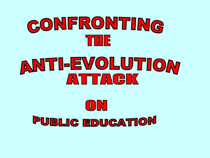 Confronting the ant-evolution attack on Education