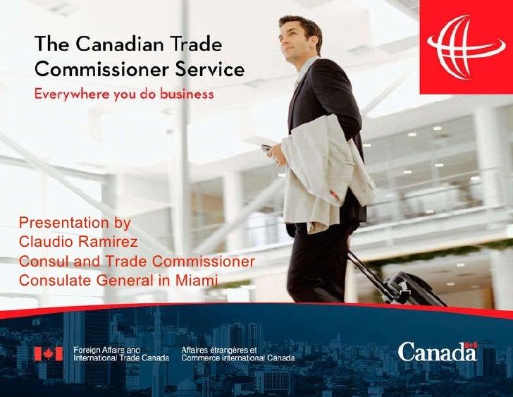 Presentation by Claudio Ramirez Consul and Trade Commissioner Consulate General in Miami