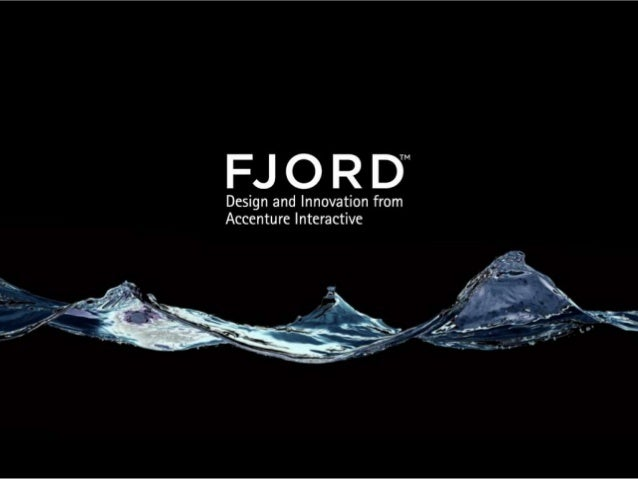 | DESIGN AND INNOVATION FROM ACCENTURE INTERACTIVE | © FJORD 2014. CONFIDENTIAL Page 2 Fjord is the service design consult...