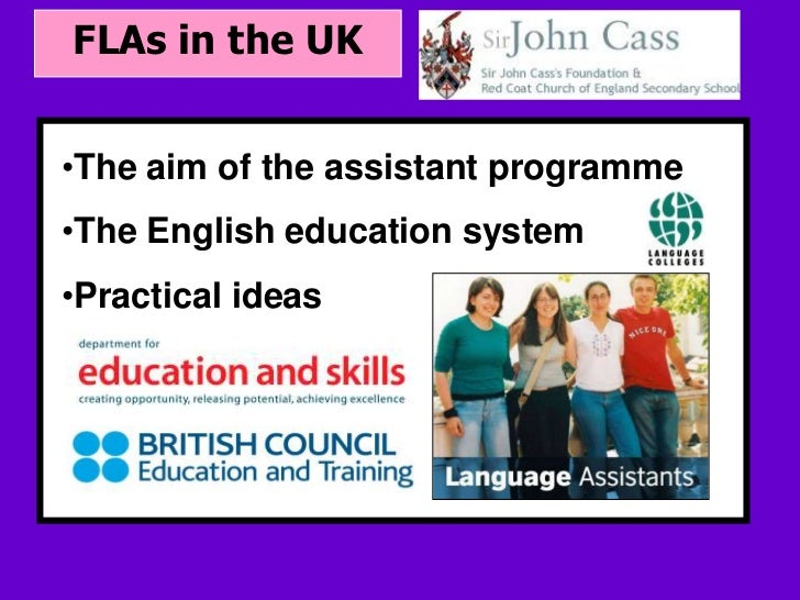 FLAs in the UK•The aim of the assistant programme • Your subtopic goes here•The English education system•Practical ideas