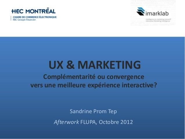 Sandrine Prom TepAfterwork FLUPA, Octobre 2012UX & MARKETINGComplémentarité ou convergencevers une meilleure expérience in...
