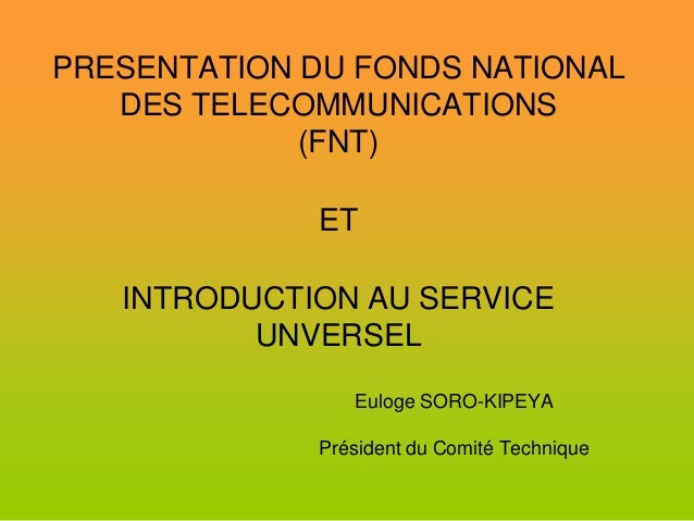 PRESENTATION DU FONDS NATIONAL   DES TELECOMMUNICATIONS             (FNT)             ET   INTRODUCTION AU SERVICE        ...