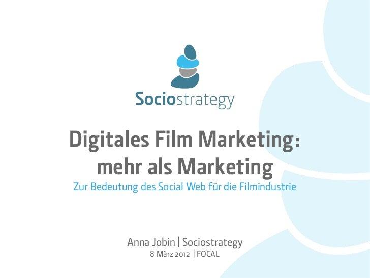 Digitales Film Marketing:   mehr als MarketingZur Bedeutung des Social Web für die Filmindustrie            Anna Jobin | S...