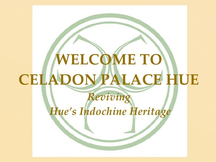 WELCOME TO CELADON PALACE HUE Reviving  Hue's Indochine Heritage