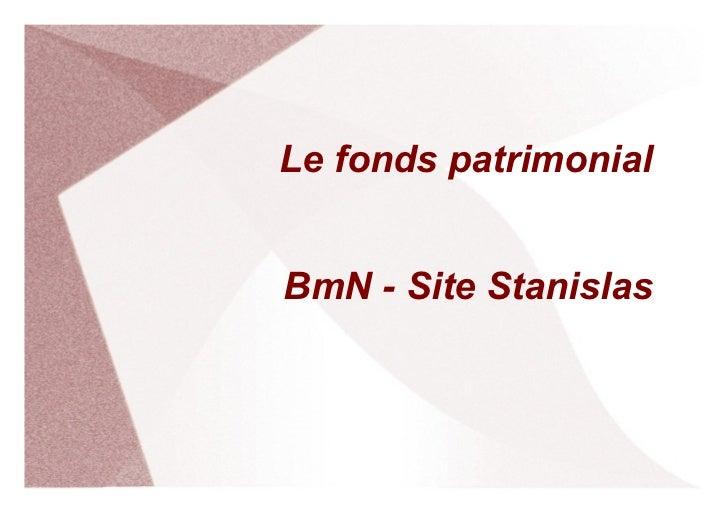 Le fonds patrimonialBmN - Site Stanislas                       1