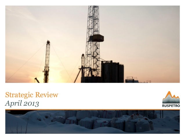 Ruspetro plc Strategic Review Presentation For Analysts and Investors Published 12 April 2013