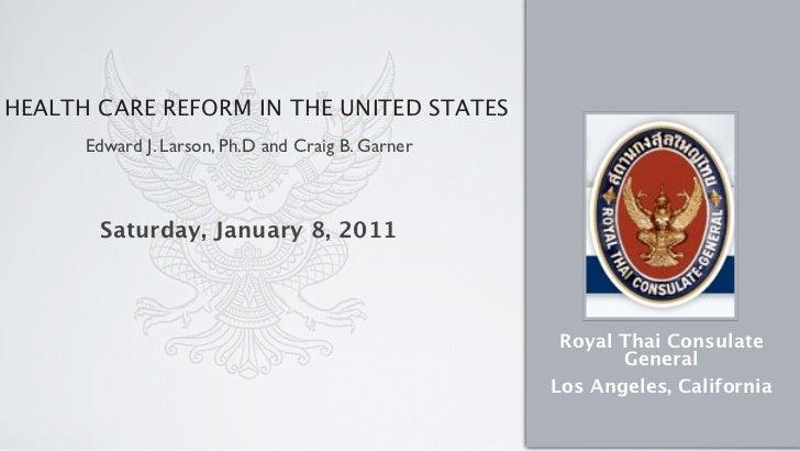 HEALTH CARE REFORM IN THE UNITED STATES      Edward J. Larson, Ph.D and Craig B. Garner       Saturday, January 8, 2011   ...