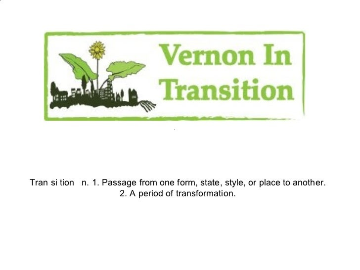 Tran si tion n. 1. Passage from one form, state, style, or place to another.                       2. A period of transfor...