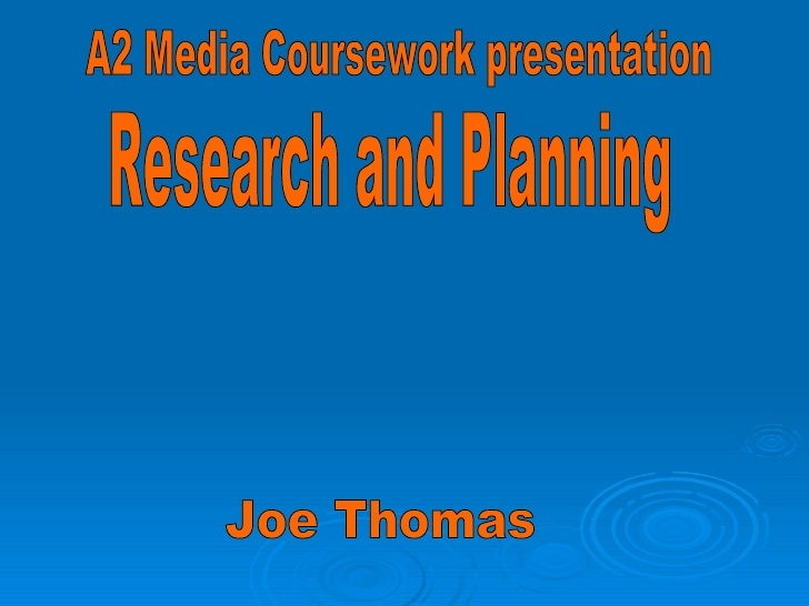 Joe Thomas A2 Media Coursework presentation Research and Planning
