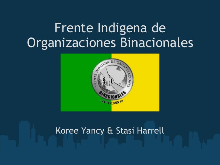 Frente Indigena de Organizaciones Binacionales Koree Yancy & Stasi Harrell