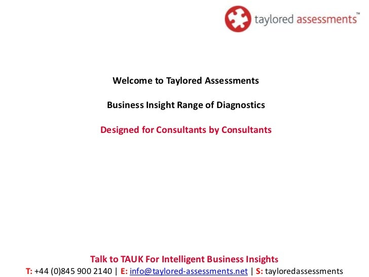 Welcome to Taylored Assessments                    Business Insight Range of Diagnostics                   Designed for Co...