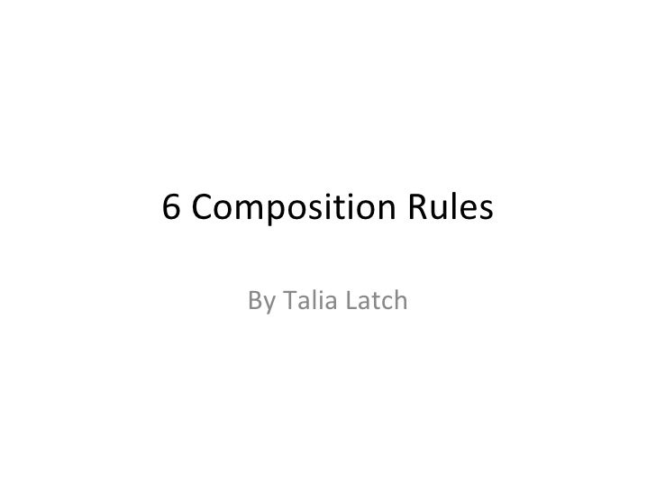6 Composition Rules By Talia Latch