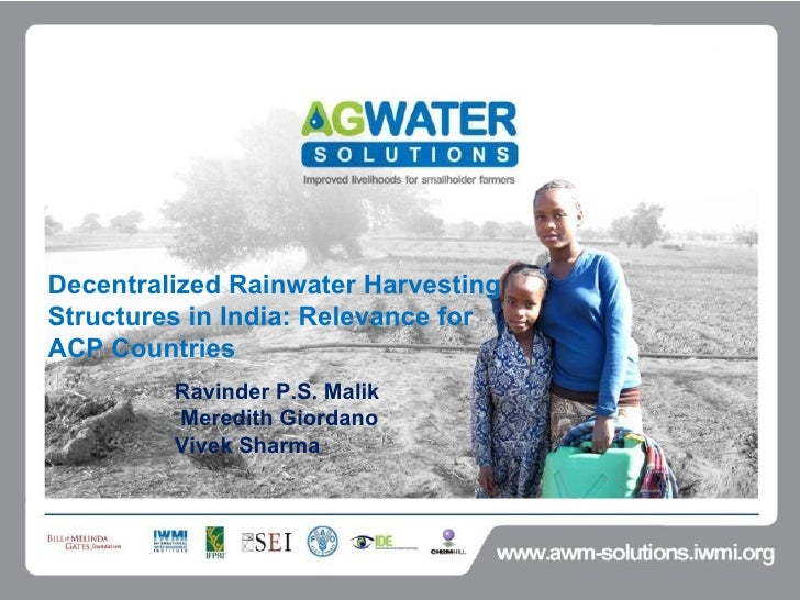 Decentralized rainwater harvesting structures in India: Relevance for ACP countries - Ravinder P.S.Malik, Senior Researcher-Economics, International Water Management Institute, India
