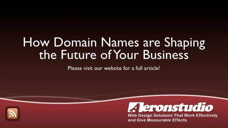 How Domain Names are Shaping   the Future of Your Business        Please visit our website for a full article!            ...