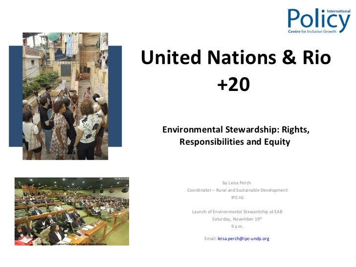 United Nations & Rio +20   Environmental Stewardship: Rights, Responsibilities and Equity  by Leisa Perch  Coordinator – R...