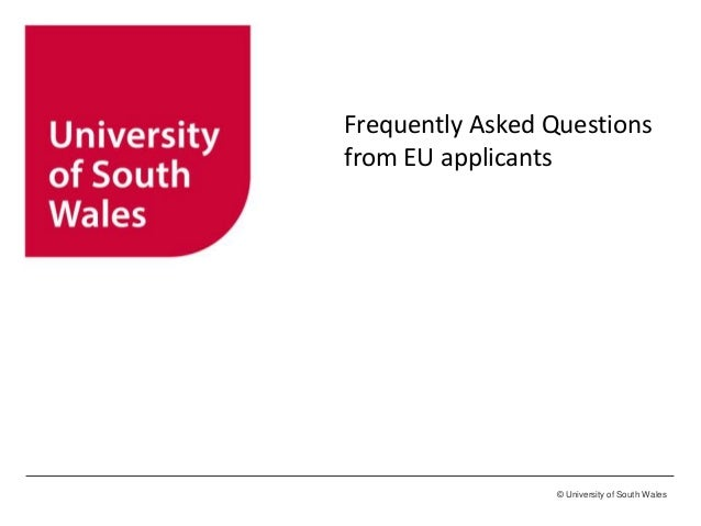 © University of South WalesFrequently Asked Questionsfrom EU applicants