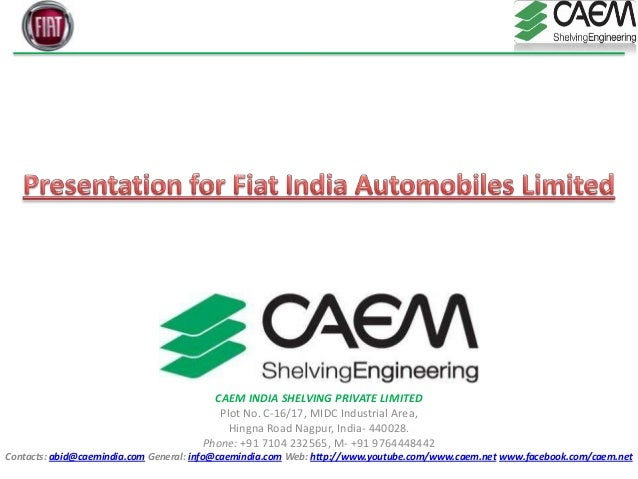 CAEM INDIA SHELVING PRIVATE LIMITED Plot No. C-16/17, MIDC Industrial Area, Hingna Road Nagpur, India- 440028. Phone: +91 ...