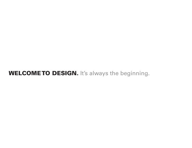 WELCOME TO DESIGN. It's always the beginning.
