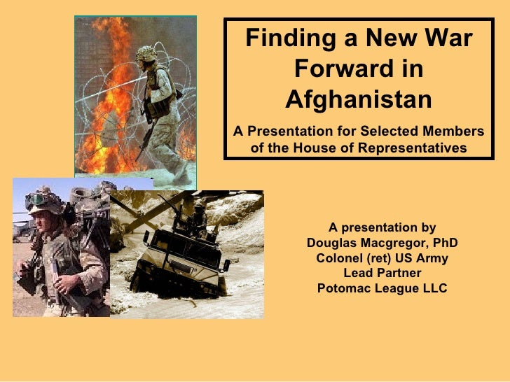 Finding a New War Forward in Afghanistan A Presentation for Selected Members of the House of Representatives A presentatio...