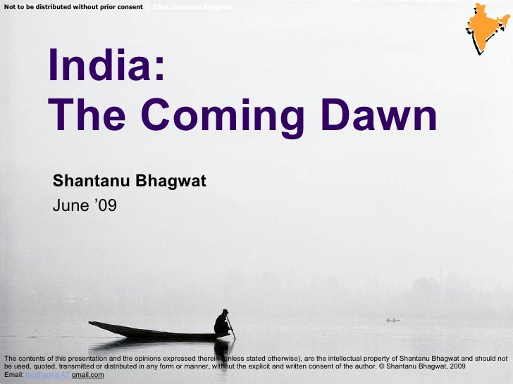 India: The Coming Dawn © 2006 Shantanu Bhagwat  Not to be distributed without prior consent  © 2006 Shantanu Bhagwat  Th...