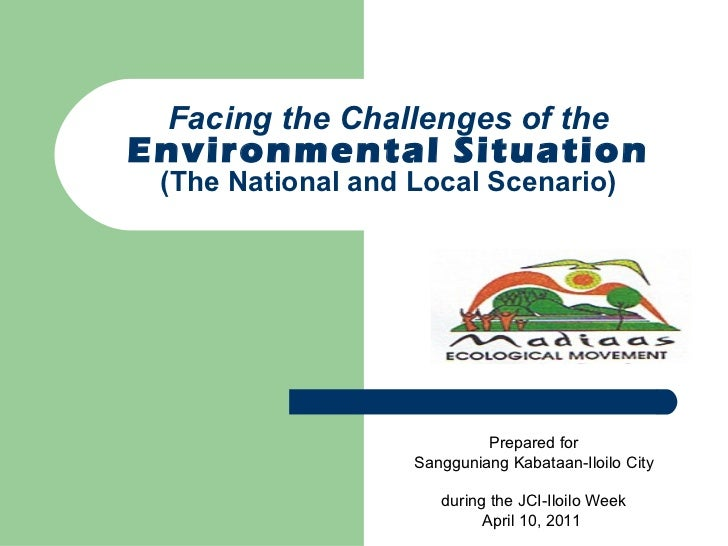 Facing the Challenges of the  Environmental Situation (The National and Local Scenario) Prepared for Sangguniang Kabataan-...