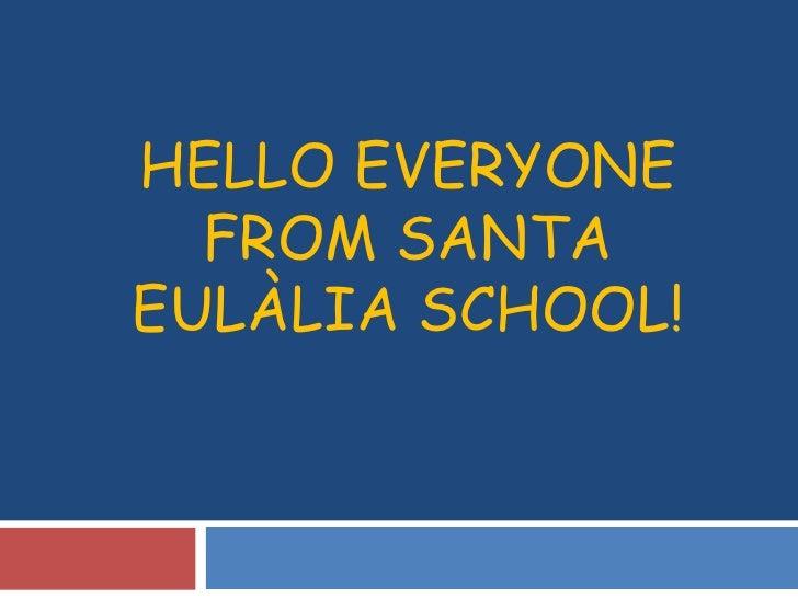 HELLO EVERYONE FROM SANTA EULÀLIA SCHOOL!<br />