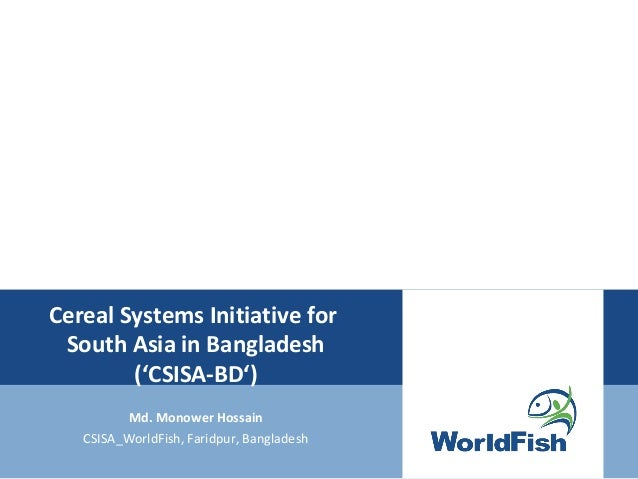 Cereal Systems Initiative forSouth Asia in Bangladesh('CSISA-BD')Md. Monower HossainCSISA_WorldFish, Faridpur, Bangladesh