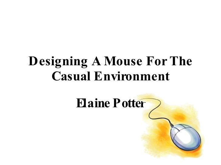 Designing A Mouse For The Casual Environment Elaine Potter