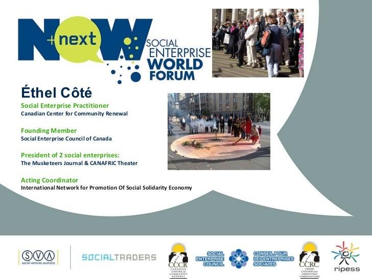 Éthel Côté Social Enterprise Practitioner  Canadian Center for Community Renewal Founding Member  Social Enterprise Counci...