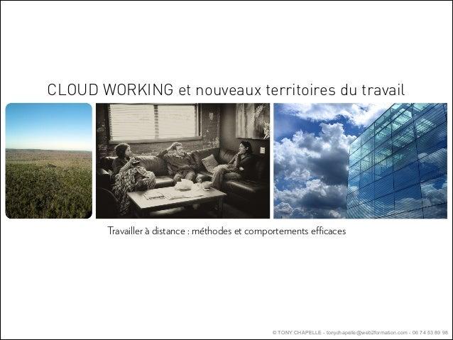 CLOUD WORKING et nouveaux territoires du travail  Travailler à distance : méthodes et comportements efficaces  © TONY CHAPEL...