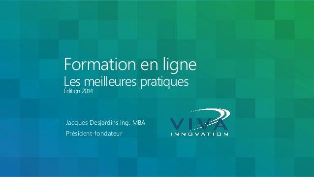 Formation en ligne  Les meilleures pratiques Édition 2014  Jacques Desjardins ing. MBA  Président-fondateur