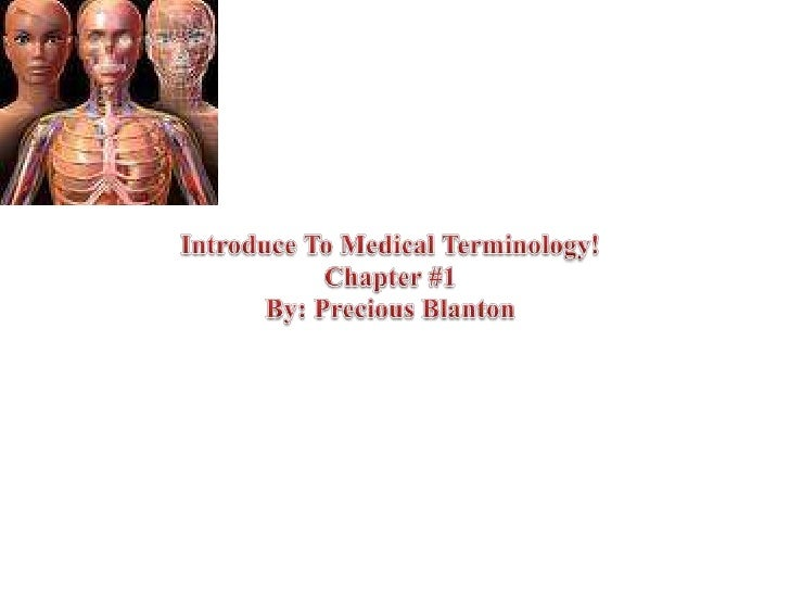 Introduce To Medical Terminology!Chapter #1By: Precious Blanton<br />
