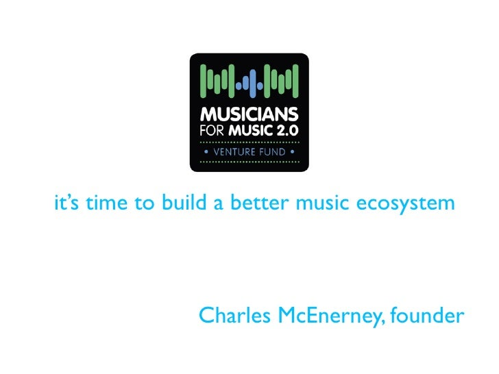 Musicians for Music 2.0 it's time to build a better music ecosystem                     Charles McEnerney, Founder
