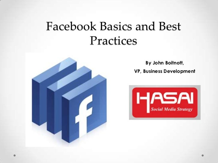 Facebook Basics and Best Practices<br />By John Boitnott, <br />VP, Business Development<br />