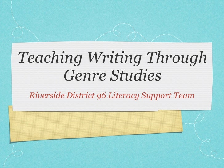 Teaching Writing Through      Genre Studies Riverside District 96 Literacy Support Team