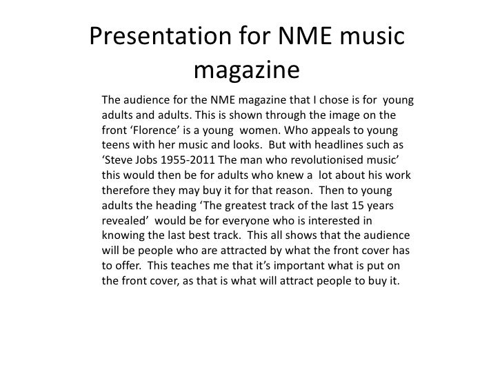 Presentation for NME music         magazine The audience for the NME magazine that I chose is for young adults and adults....
