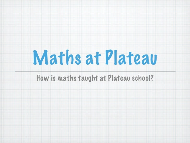 Maths at PlateauHow is maths taught at Plateau school?